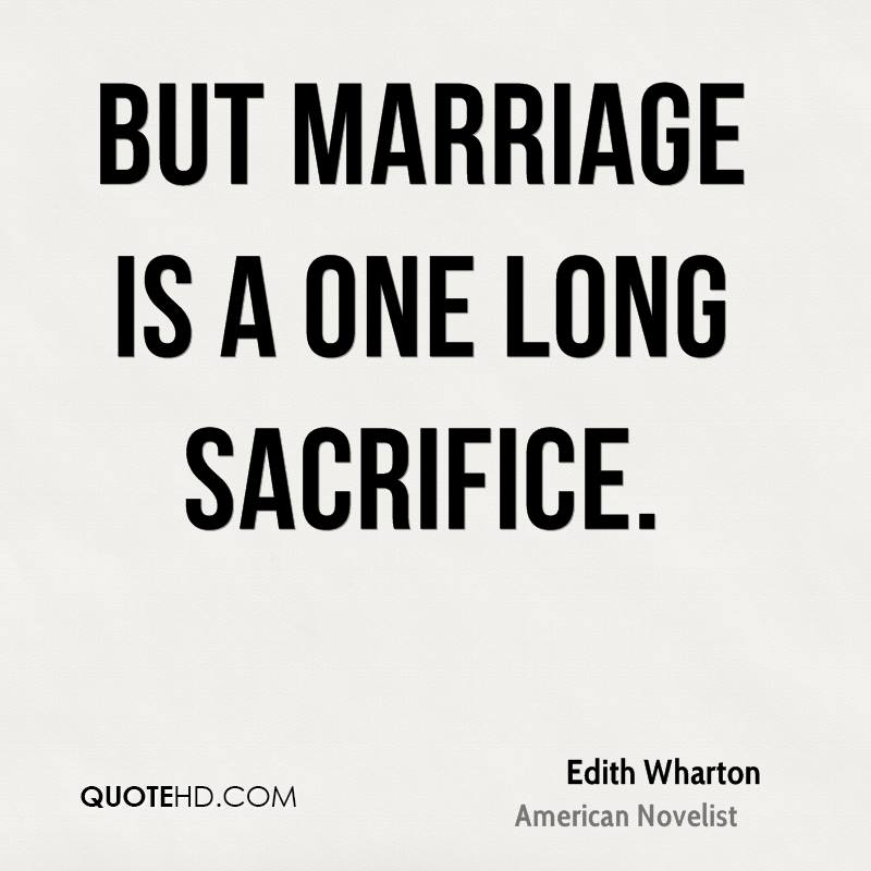 But marriage is a one long sacrifice.