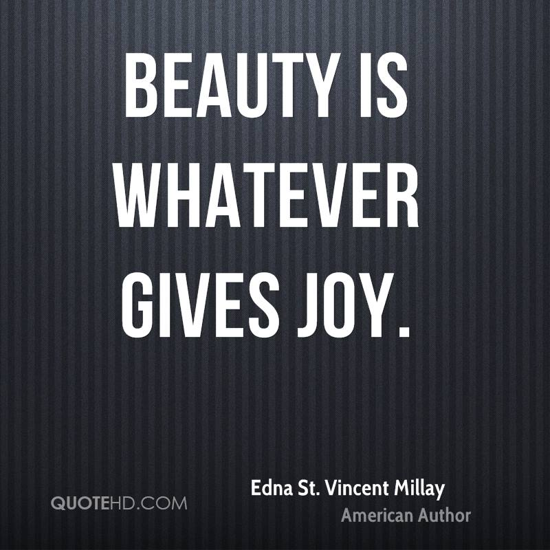 Beauty is whatever gives joy.