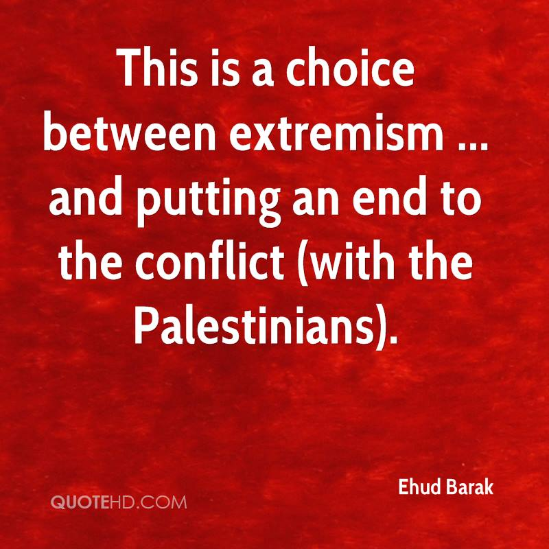 This is a choice between extremism ... and putting an end to the conflict (with the Palestinians).
