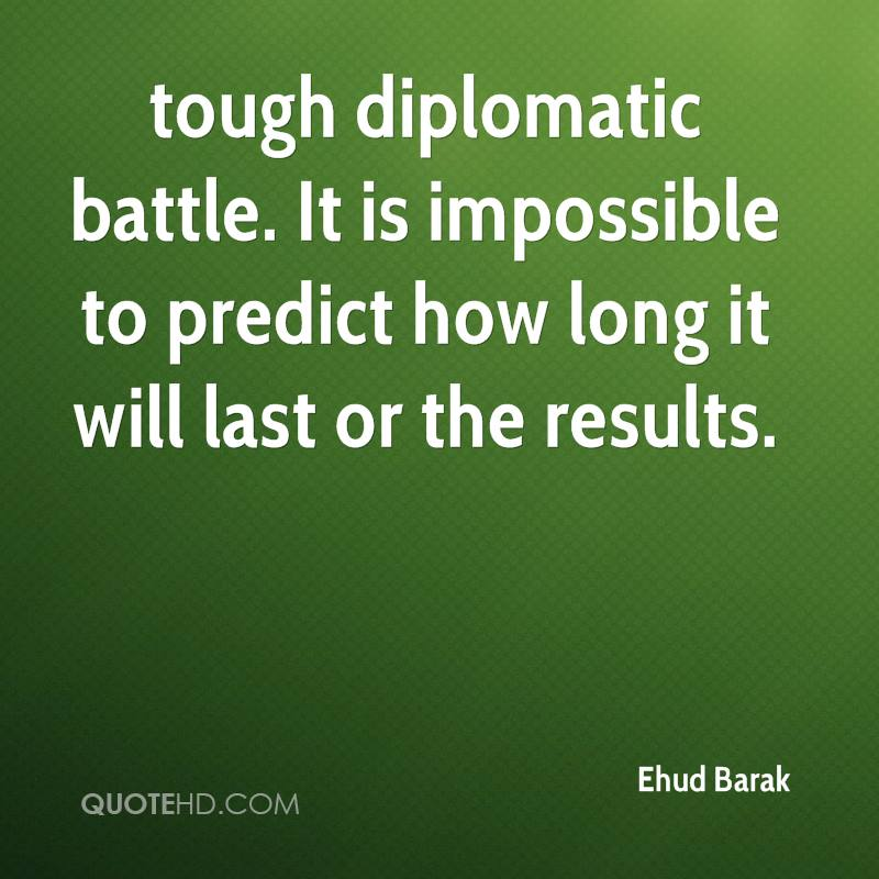 tough diplomatic battle. It is impossible to predict how long it will last or the results.