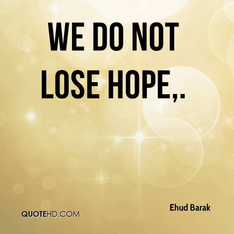 We do not lose hope.
