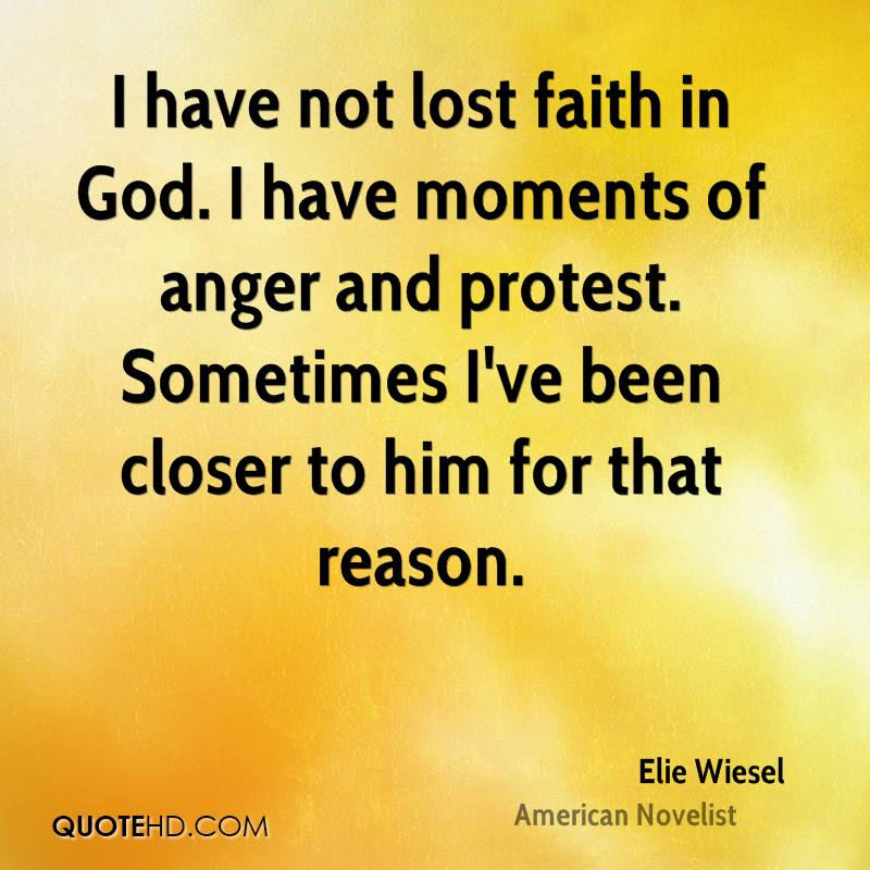 "loss of faith in the story of elies anger with god and mankind Does god repent ""and the lord wrath grieves god, anger grieves god, clamour grieves god, evil speaking grieves god there is a wonderful story in exodus 32."