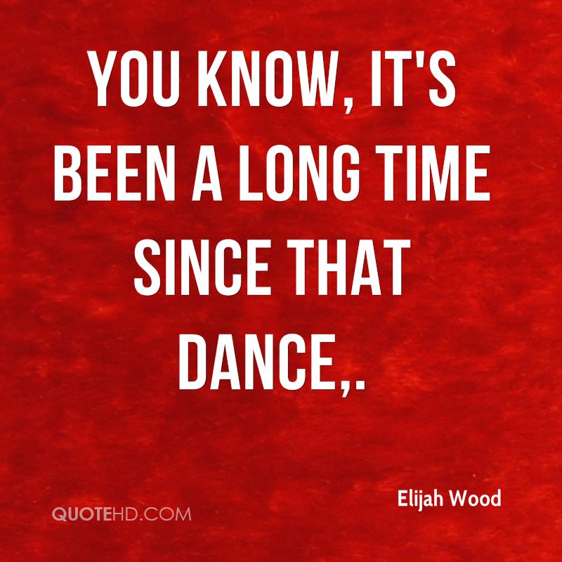 Its Been A Long Time Quotes: Elijah Wood Quotes