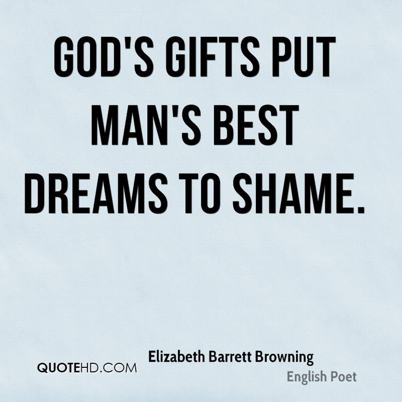 God's gifts put man's best dreams to shame.