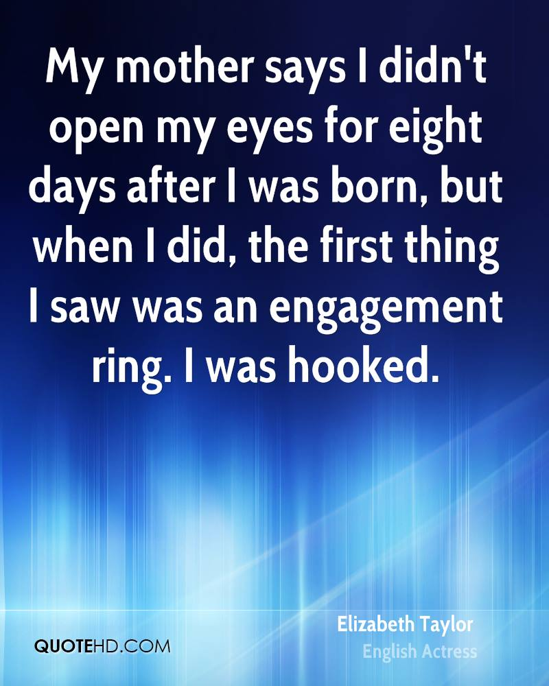 My mother says I didn't open my eyes for eight days after I was born, but when I did, the first thing I saw was an engagement ring. I was hooked.