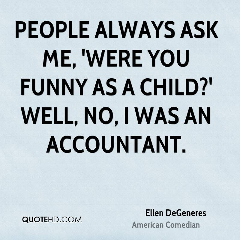 People always ask me, 'Were you funny as a child?' Well, no, I was an accountant.
