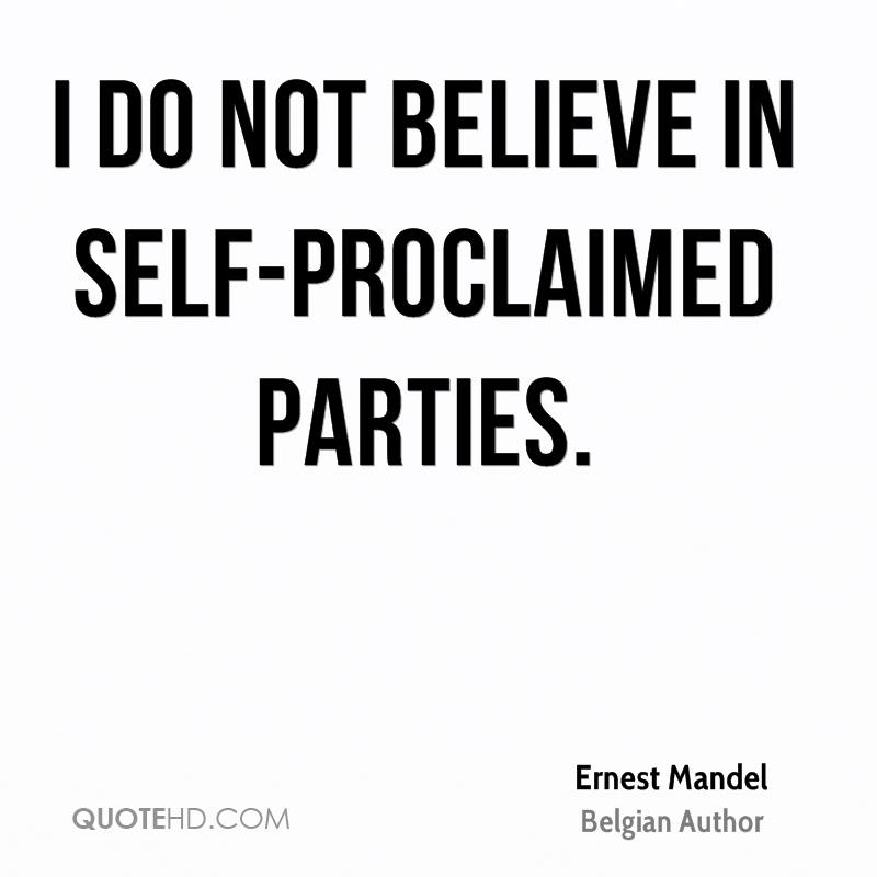 I do not believe in self-proclaimed parties.