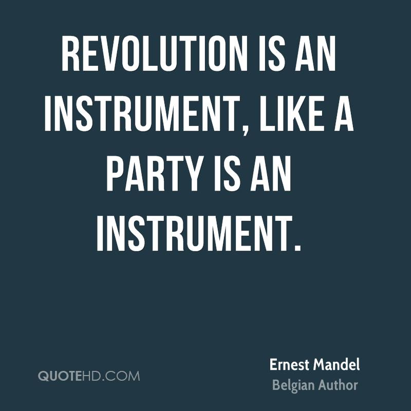 Revolution is an instrument, like a party is an instrument.