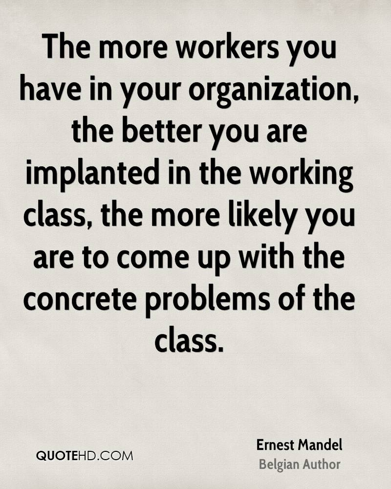 The more workers you have in your organization, the better you are implanted in the working class, the more likely you are to come up with the concrete problems of the class.
