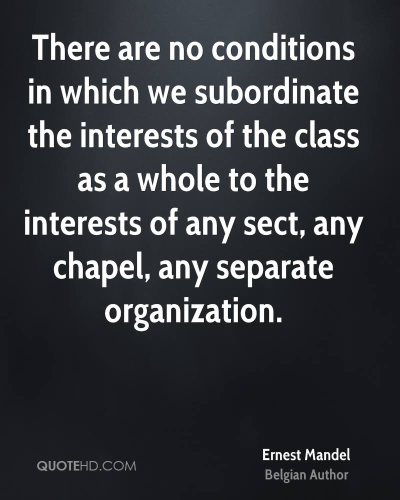 There are no conditions in which we subordinate the interests of the class as a whole to the interests of any sect, any chapel, any separate organization.