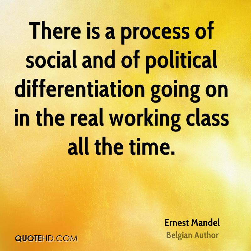 There is a process of social and of political differentiation going on in the real working class all the time.