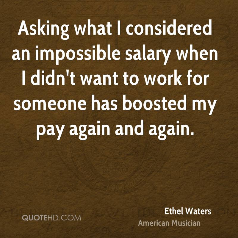 Asking what I considered an impossible salary when I didn't want to work for someone has boosted my pay again and again.
