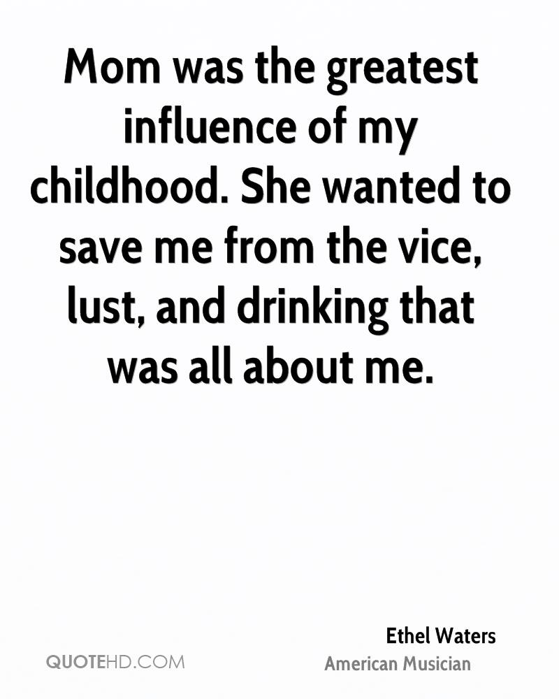 Mom was the greatest influence of my childhood. She wanted to save me from the vice, lust, and drinking that was all about me.