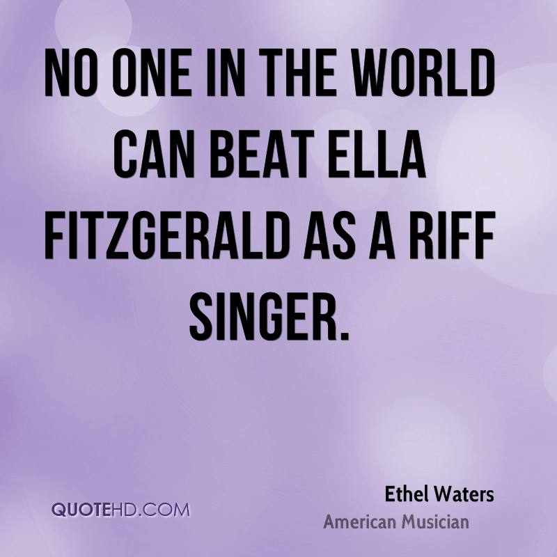 No one in the world can beat Ella Fitzgerald as a riff singer.