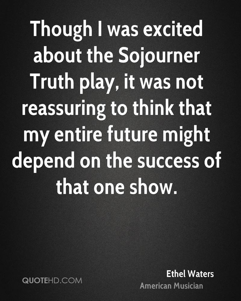 Though I was excited about the Sojourner Truth play, it was not reassuring to think that my entire future might depend on the success of that one show.