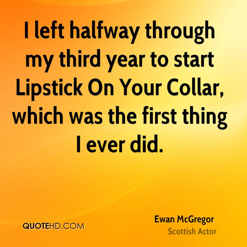 I left halfway through my third year to start Lipstick On Your Collar, which was the first thing I ever did.