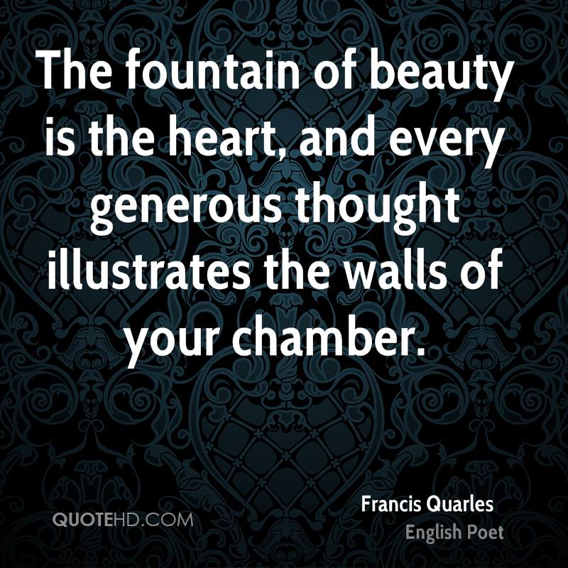 The fountain of beauty is the heart, and every generous thought illustrates the walls of your chamber.