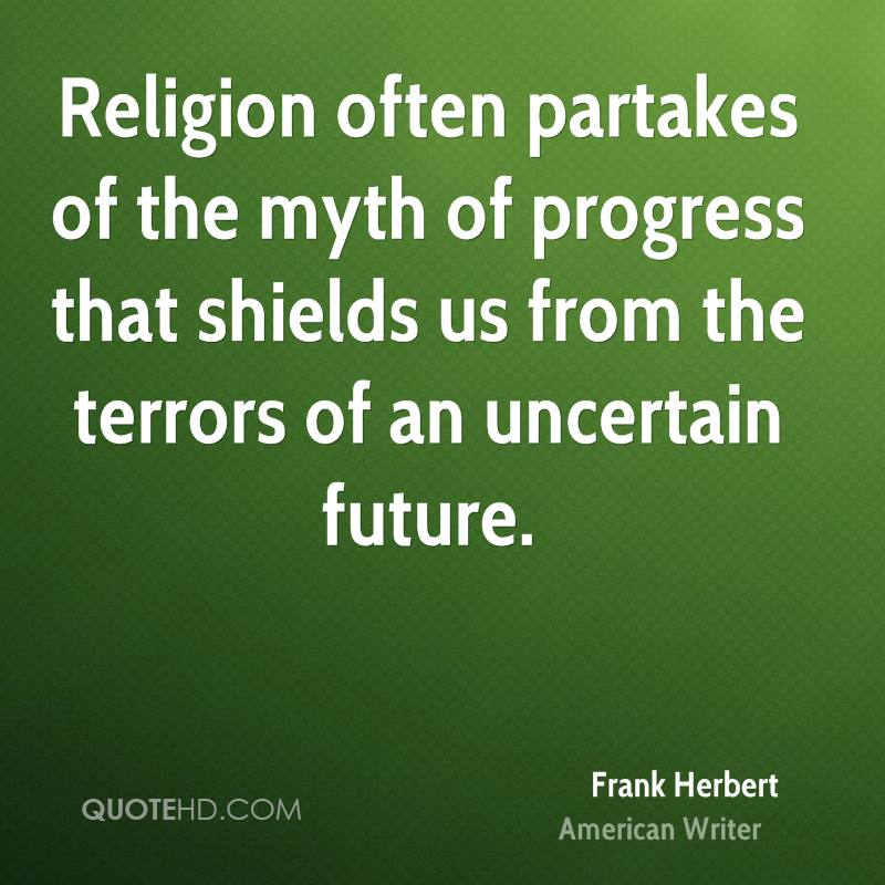 Religion often partakes of the myth of progress that shields us from the terrors of an uncertain future.
