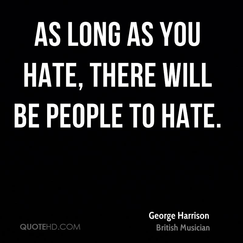 As long as you hate, there will be people to hate.