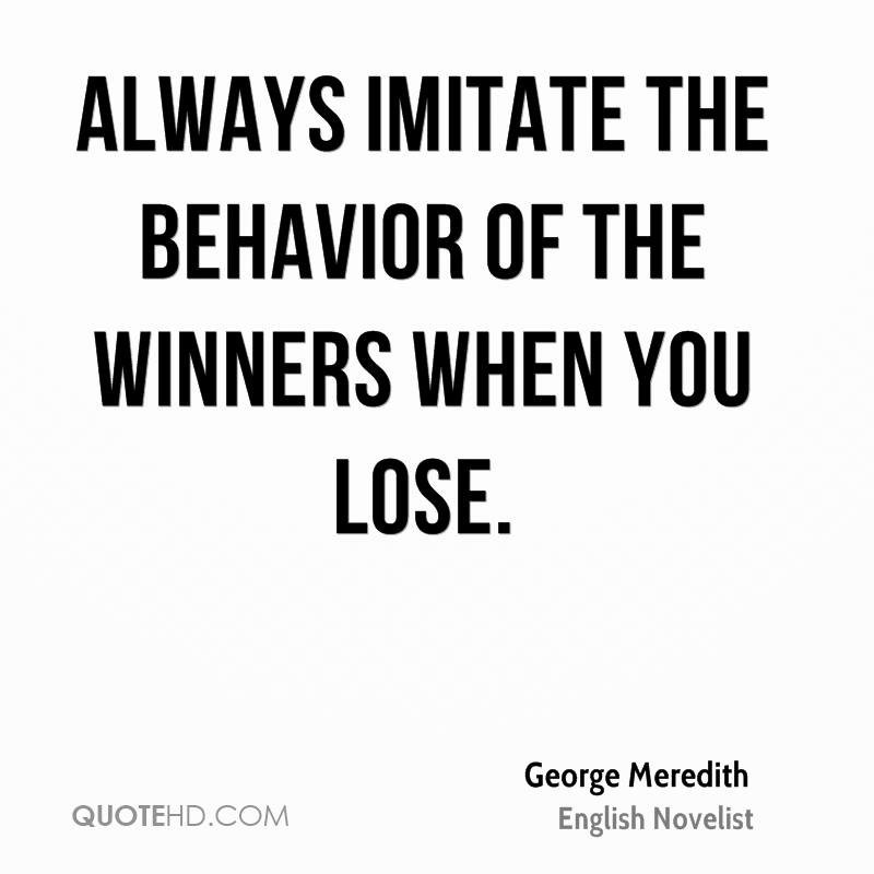 Always imitate the behavior of the winners when you lose.