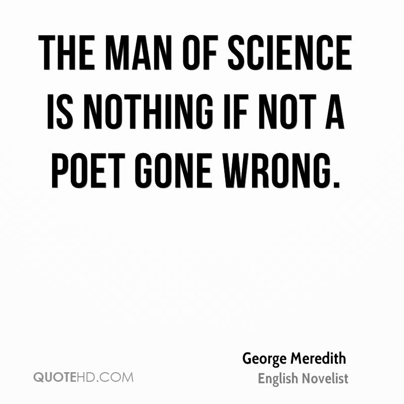 The man of science is nothing if not a poet gone wrong.