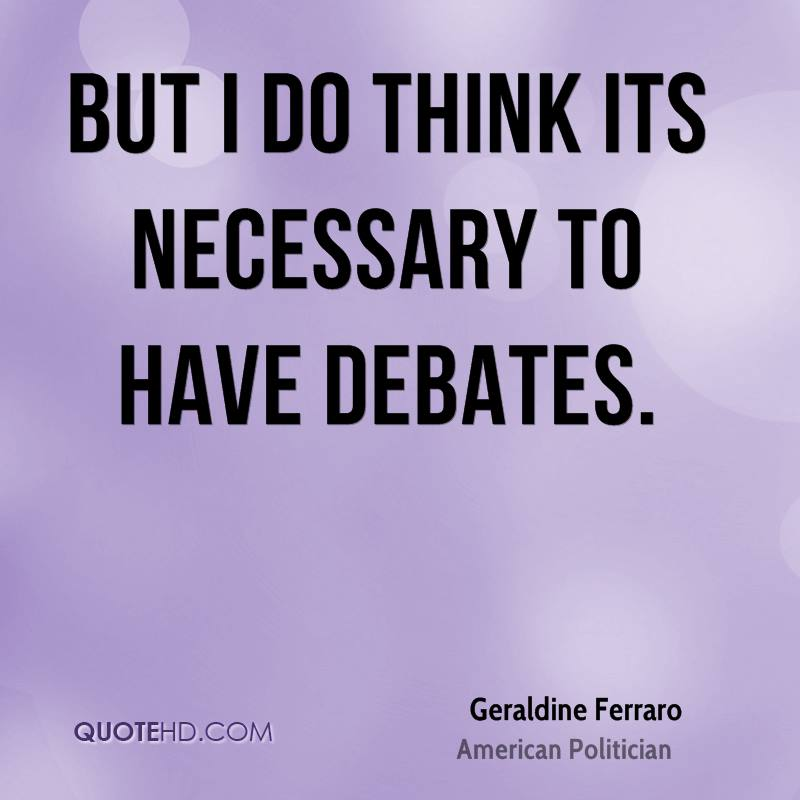 But I do think its necessary to have debates.