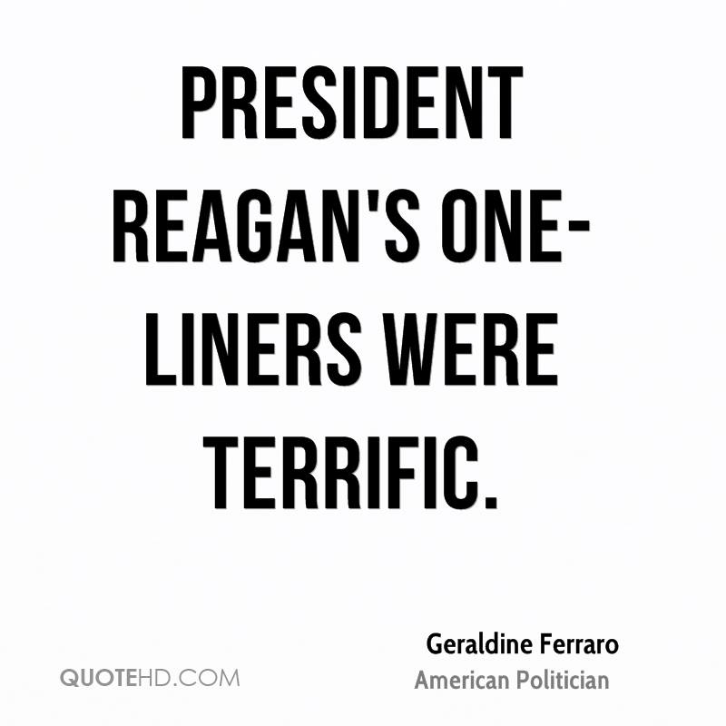 President Reagan's one-liners were terrific.