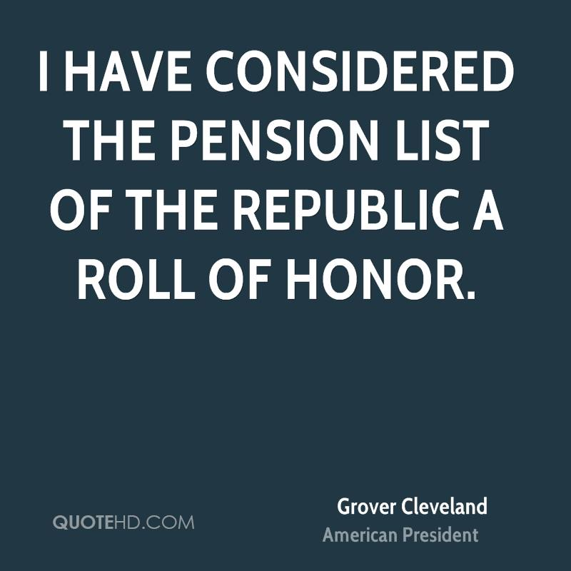 I have considered the pension list of the republic a roll of honor.