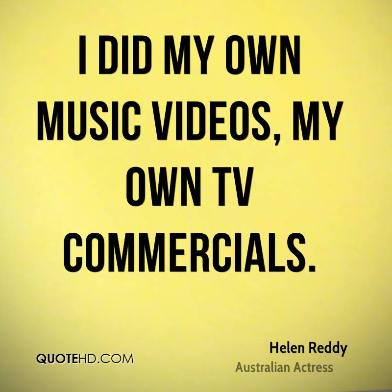 I did my own music videos, my own TV commercials.