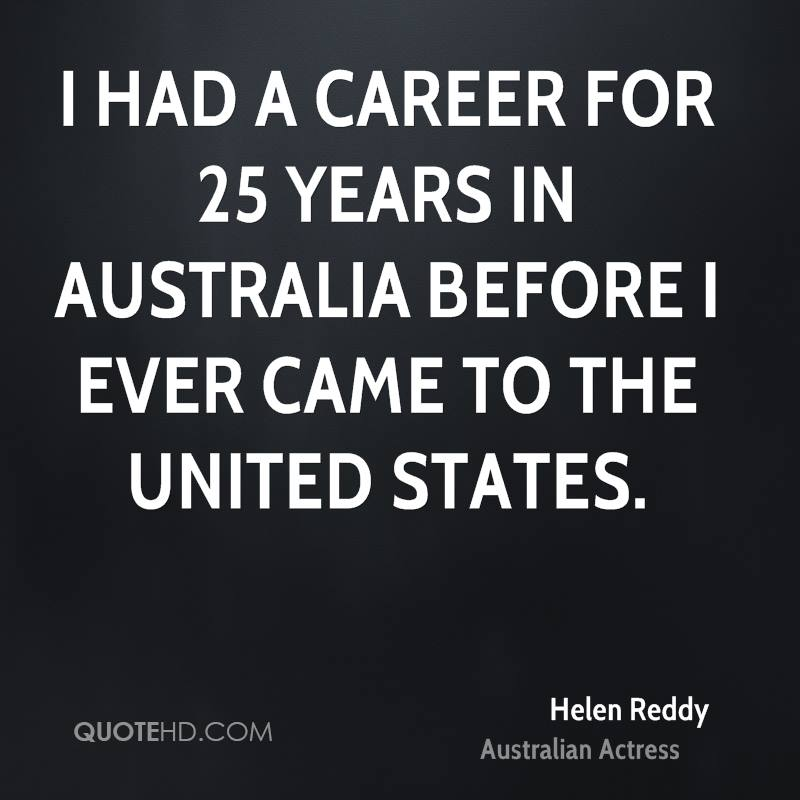 I had a career for 25 years in Australia before I ever came to the United States.