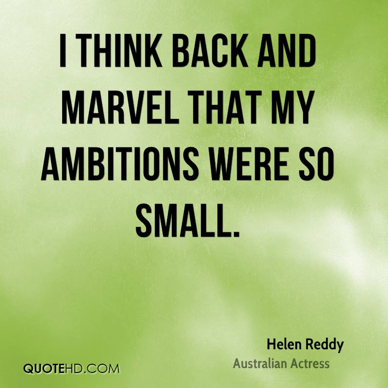 I think back and marvel that my ambitions were so small.