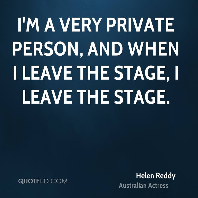 I'm a very private person, and when I leave the stage, I leave the stage.
