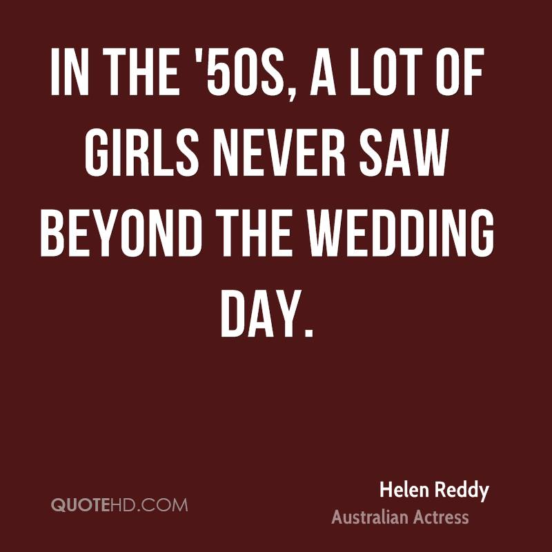In the '50s, a lot of girls never saw beyond the wedding day.