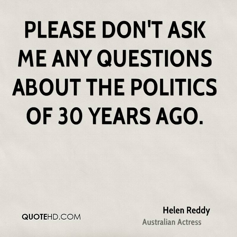 Please don't ask me any questions about the politics of 30 years ago.