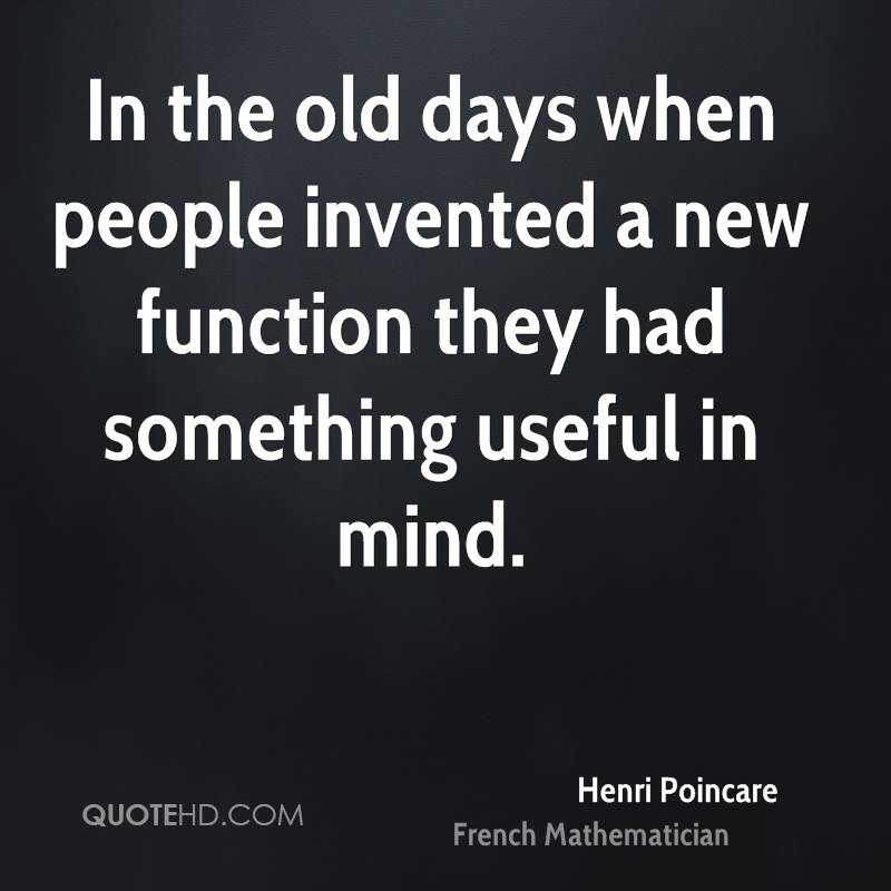In the old days when people invented a new function they had something useful in mind.