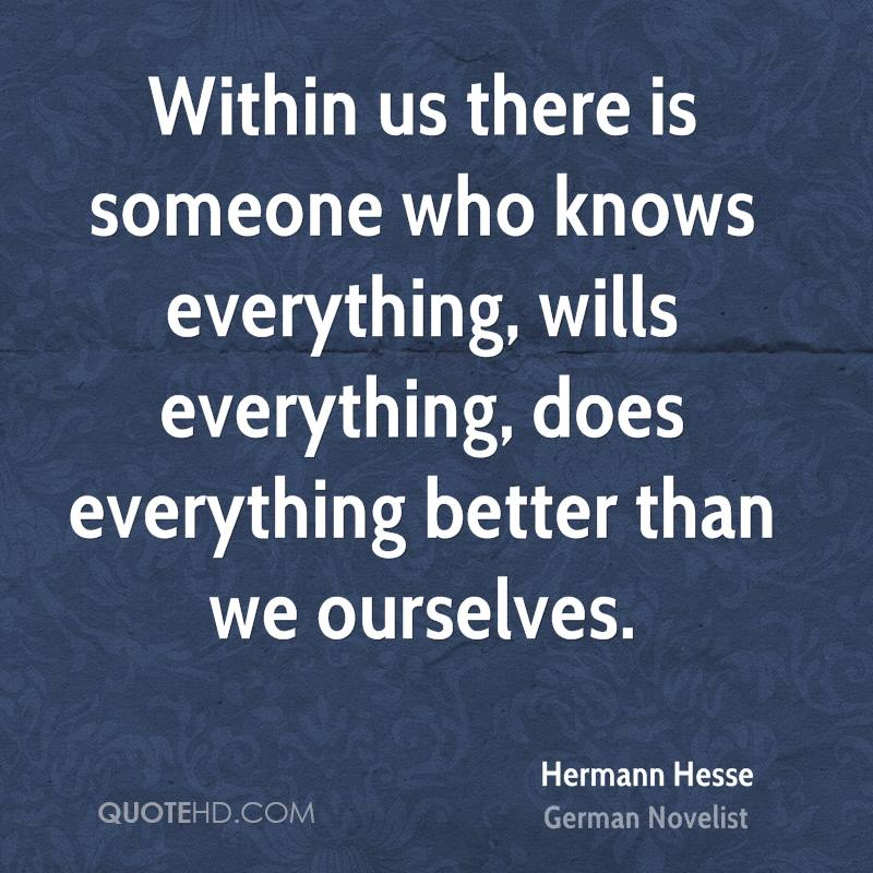Within us there is someone who knows everything, wills everything, does everything better than we ourselves.