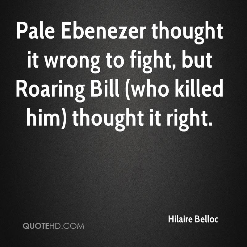 Pale Ebenezer thought it wrong to fight, but Roaring Bill (who killed him) thought it right.