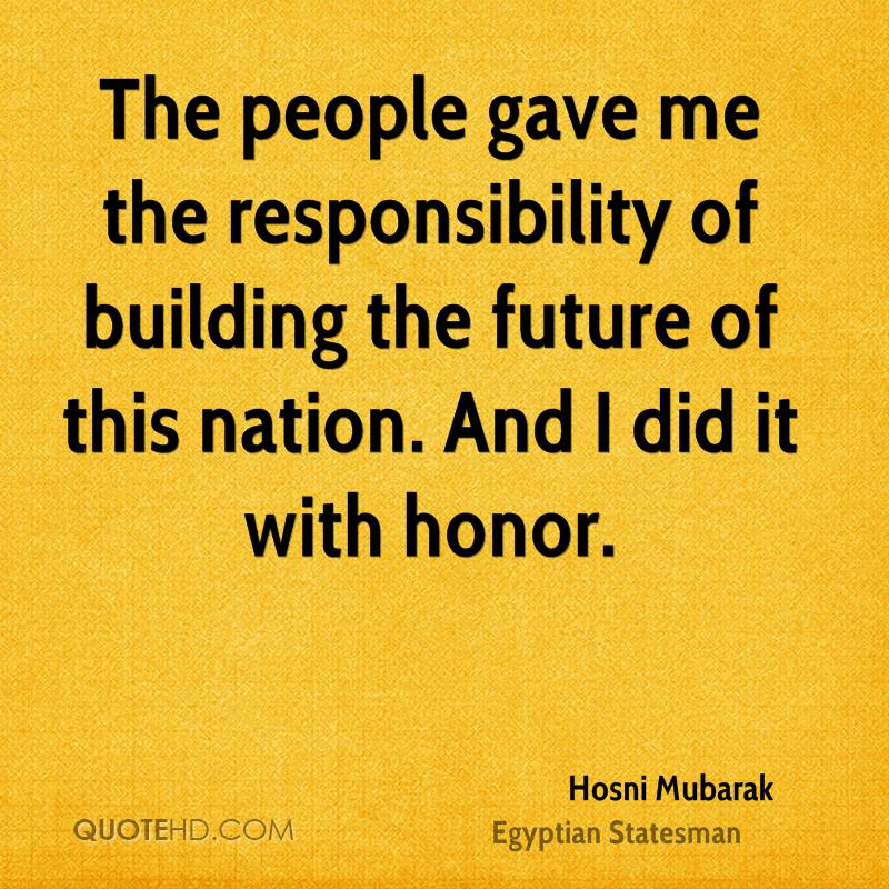 The people gave me the responsibility of building the future of this nation. And I did it with honor.