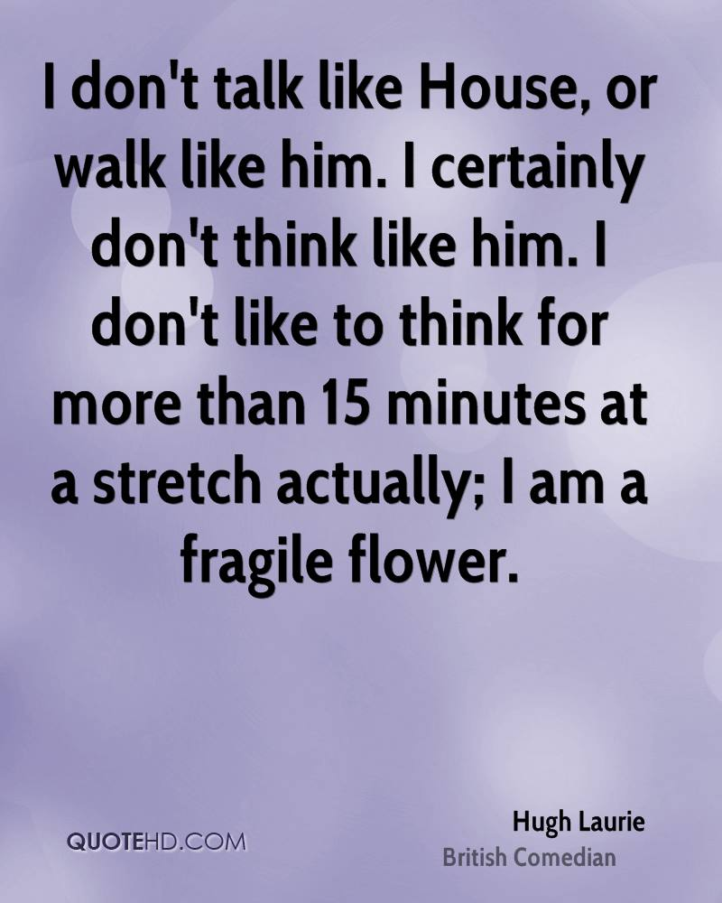 I Like Him Quotes Hugh Laurie Quotes  Quotehd