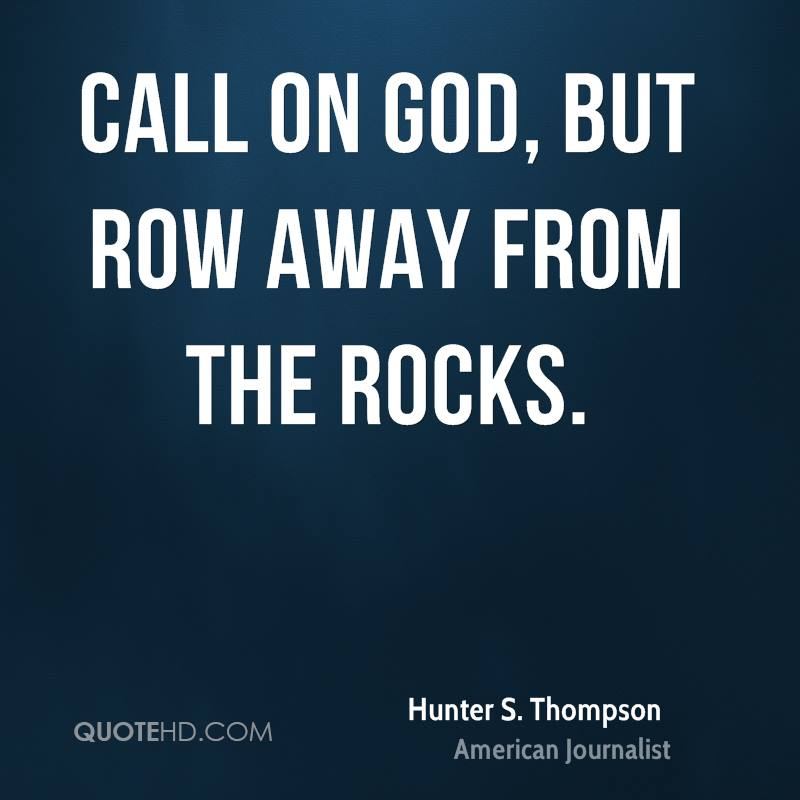 Call on God, but row away from the rocks.