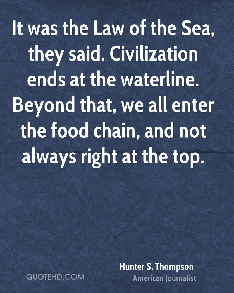 It was the Law of the Sea, they said. Civilization ends at the waterline. Beyond that, we all enter the food chain, and not always right at the top.