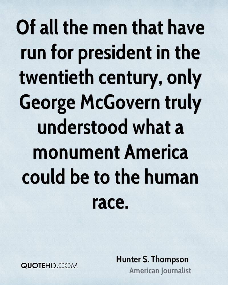 Of all the men that have run for president in the twentieth century, only George McGovern truly understood what a monument America could be to the human race.
