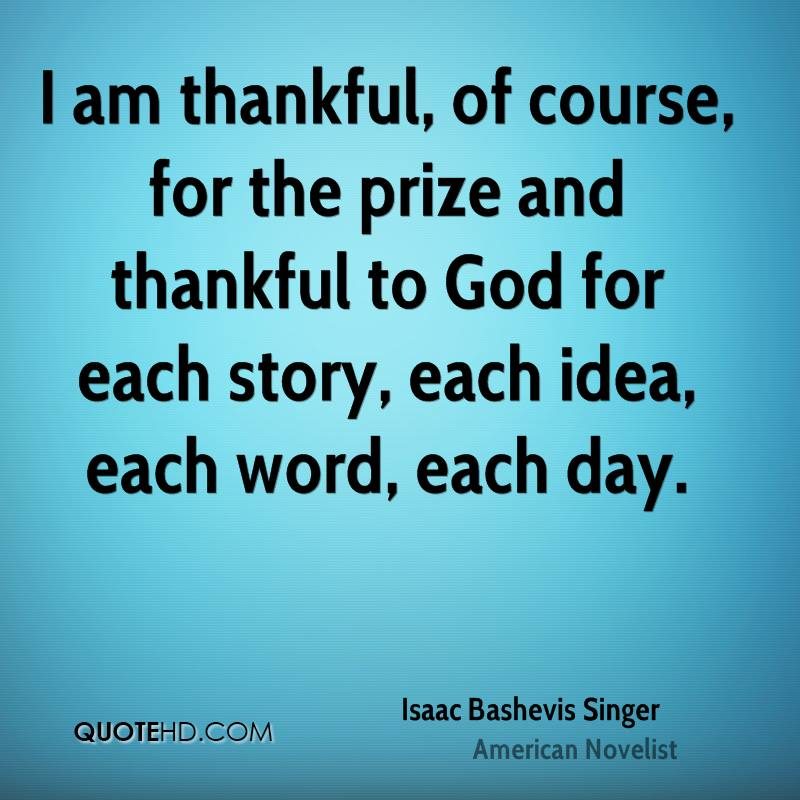 I am thankful, of course, for the prize and thankful to God for each story, each idea, each word, each day.