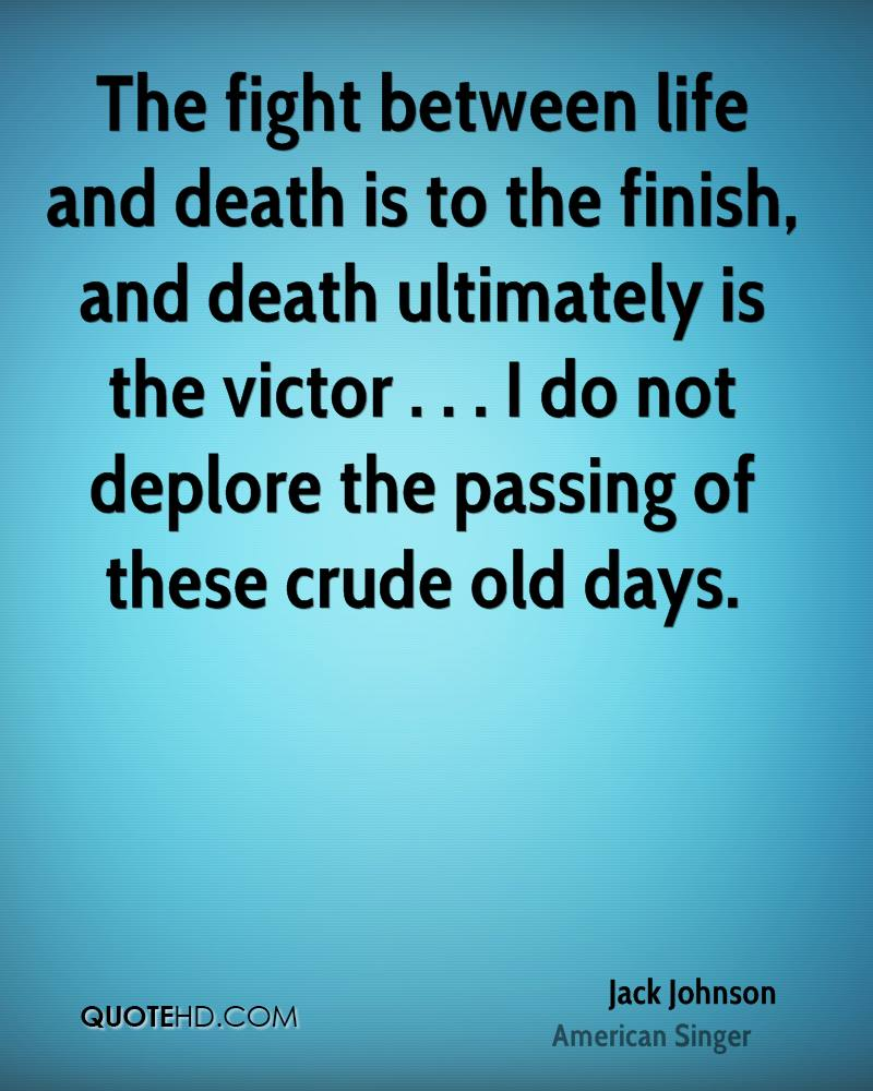 jack johnson death quotes quotehd the fight between life and death is to the finish and death ultimately is the