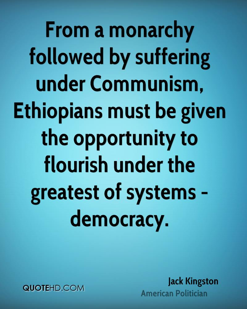 From a monarchy followed by suffering under Communism, Ethiopians must be given the opportunity to flourish under the greatest of systems - democracy.
