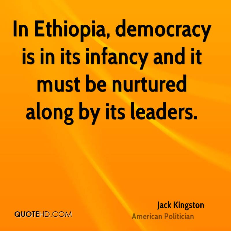 In Ethiopia, democracy is in its infancy and it must be nurtured along by its leaders.