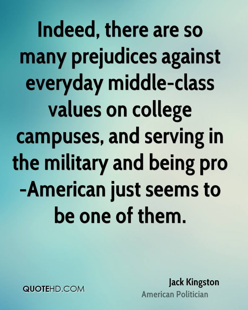 Indeed, there are so many prejudices against everyday middle-class values on college campuses, and serving in the military and being pro-American just seems to be one of them.