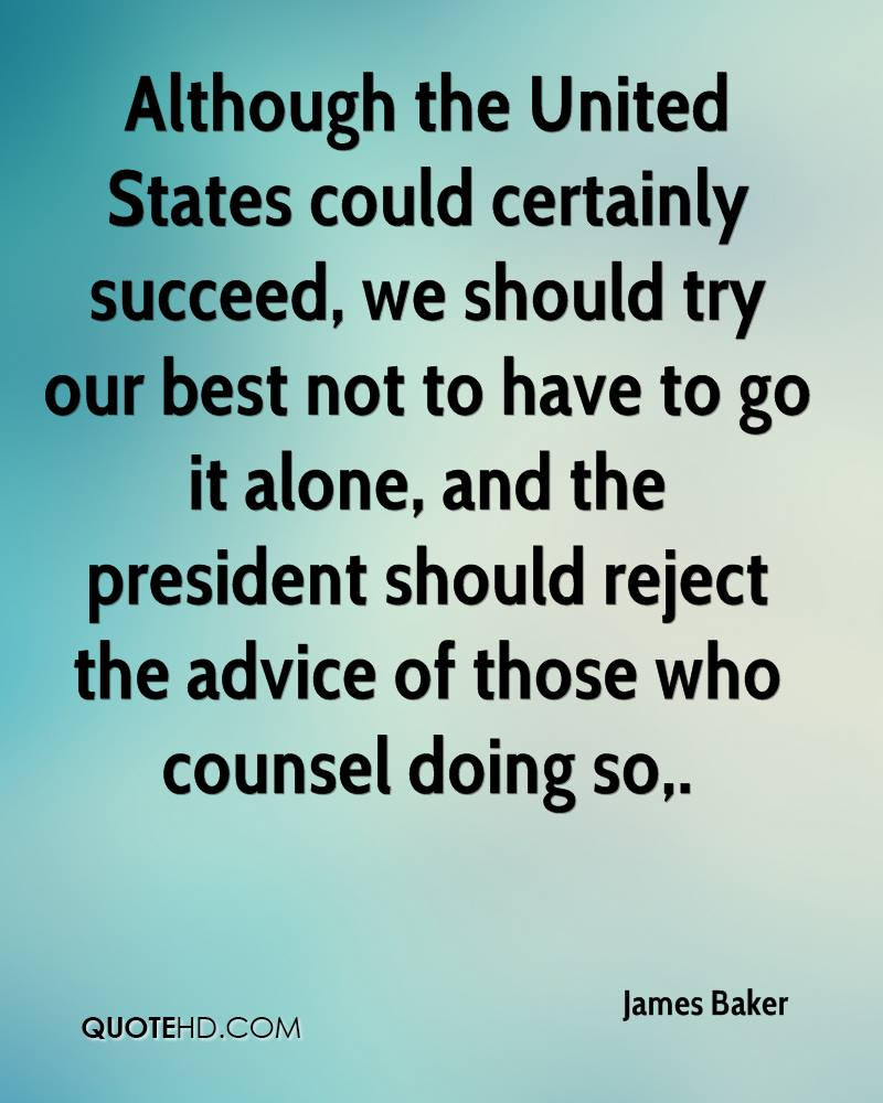 Although the United States could certainly succeed, we should try our best not to have to go it alone, and the president should reject the advice of those who counsel doing so.