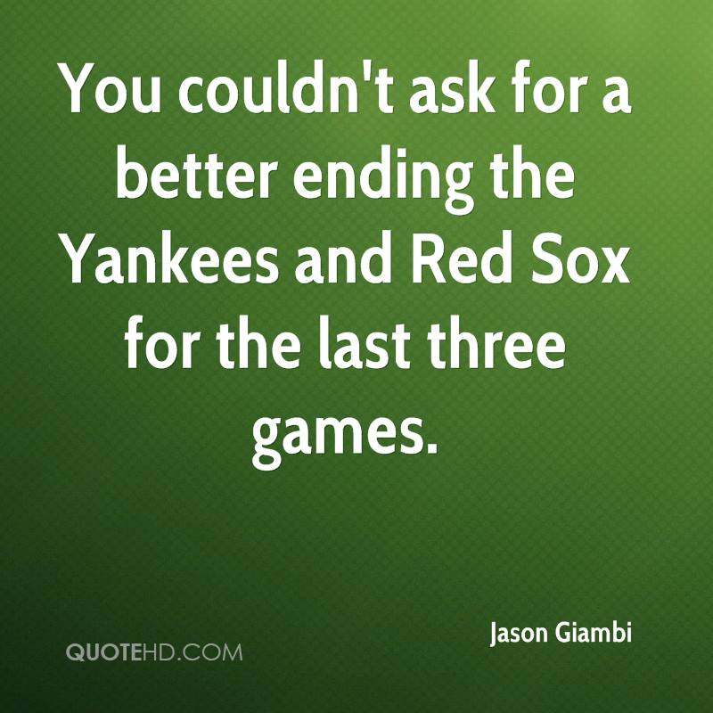 You couldn't ask for a better ending the Yankees and Red Sox for the last three games.