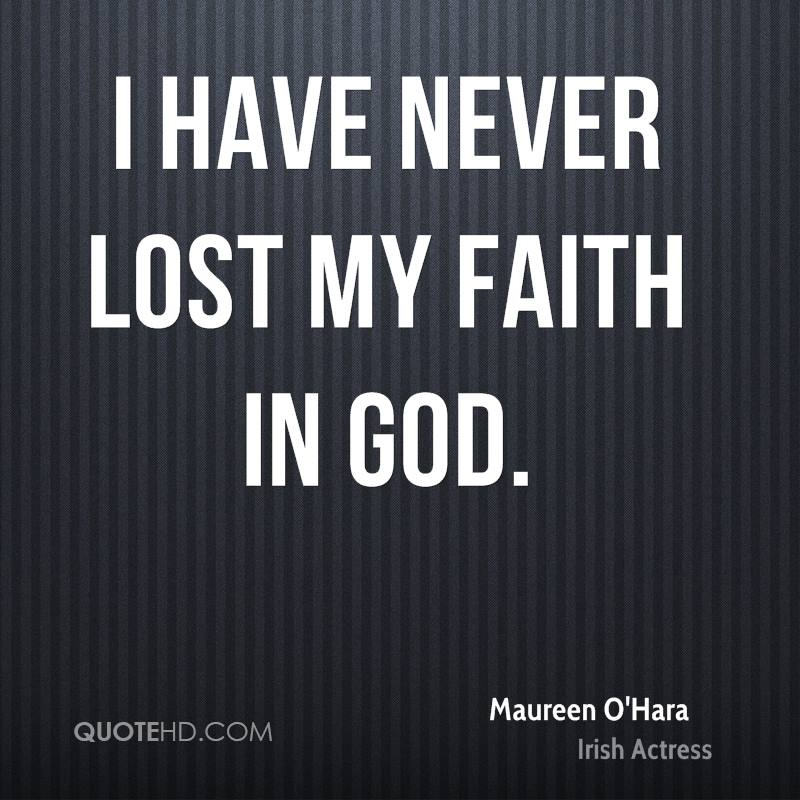 I have never lost my faith in God.